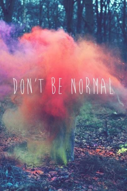 Ne sois pas normal